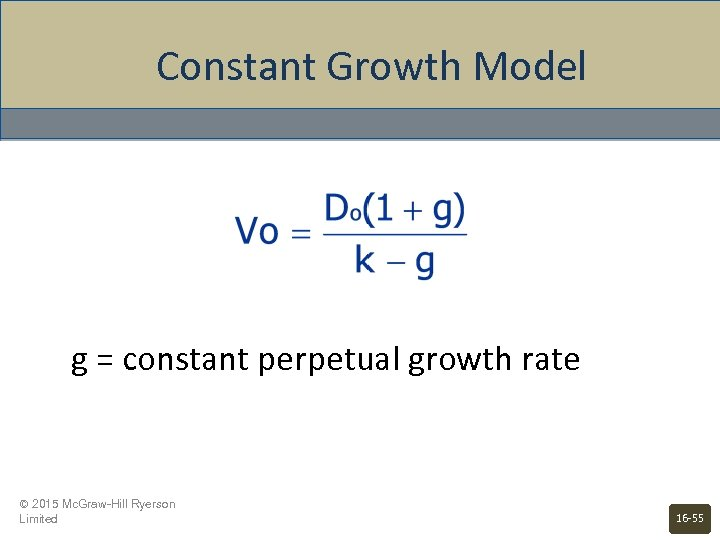 Constant Growth Model g = constant perpetual growth rate © 2015 Mc. Graw-Hill Ryerson