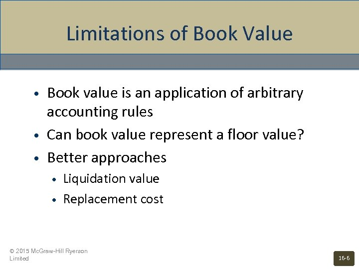Limitations of Book Value • • • Book value is an application of arbitrary
