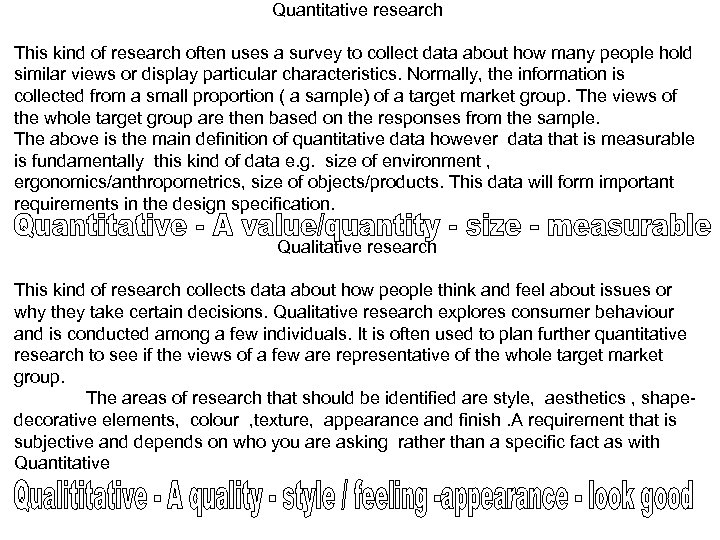 Quantitative research This kind of research often uses a survey to collect data about