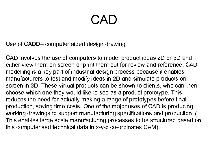 CAD Use of CADD– computer aided design drawing CAD involves the use of computers