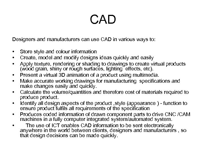 CAD Designers and manufacturers can use CAD in various ways to: • Store style
