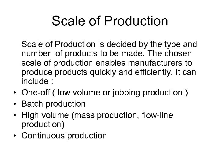 Scale of Production • • Scale of Production is decided by the type and