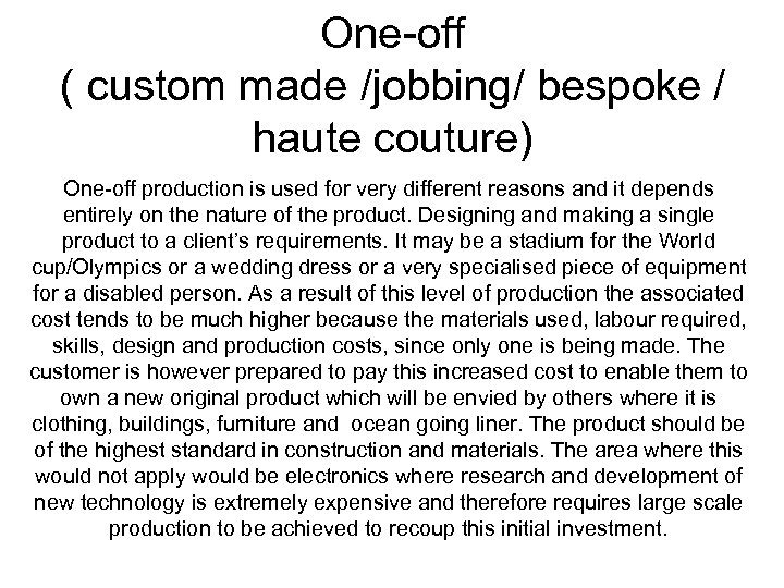 One-off ( custom made /jobbing/ bespoke / haute couture) One-off production is used for