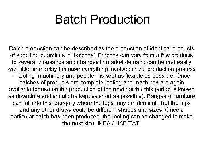 Batch Production Batch production can be described as the production of identical products of