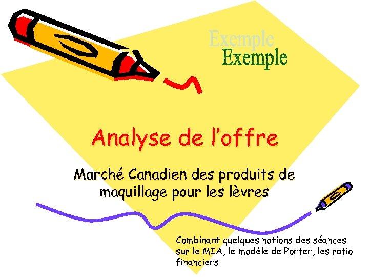 Analyse de l'offre Marché Canadien des produits de maquillage pour les lèvres Combinant quelques