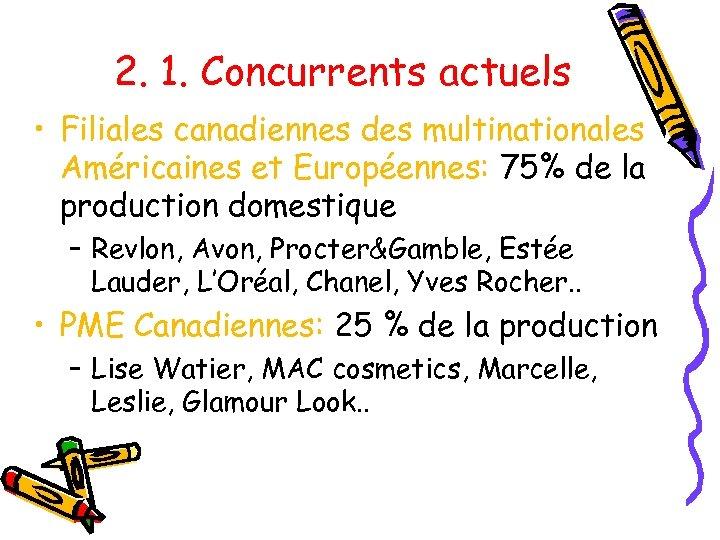2. 1. Concurrents actuels • Filiales canadiennes des multinationales Américaines et Européennes: 75% de