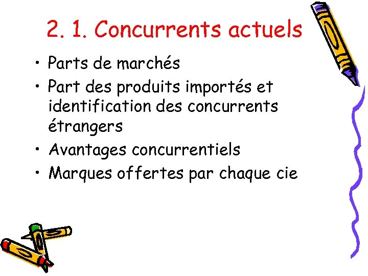 2. 1. Concurrents actuels • Parts de marchés • Part des produits importés et