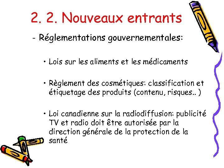 2. 2. Nouveaux entrants - Réglementations gouvernementales: • Lois sur les aliments et les