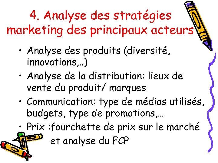 4. Analyse des stratégies marketing des principaux acteurs • Analyse des produits (diversité, innovations,