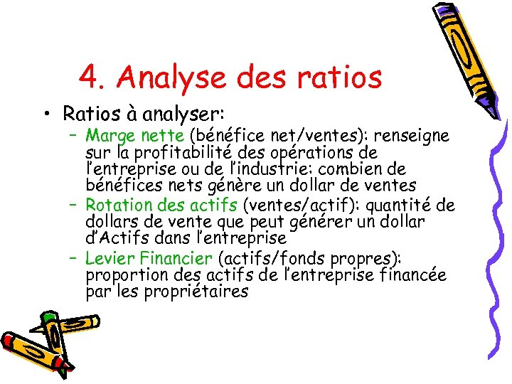 4. Analyse des ratios • Ratios à analyser: – Marge nette (bénéfice net/ventes): renseigne
