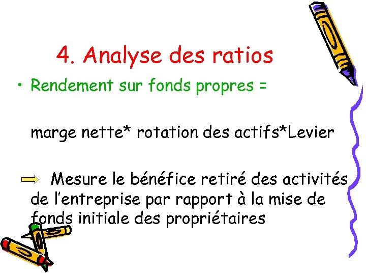 4. Analyse des ratios • Rendement sur fonds propres = marge nette* rotation des