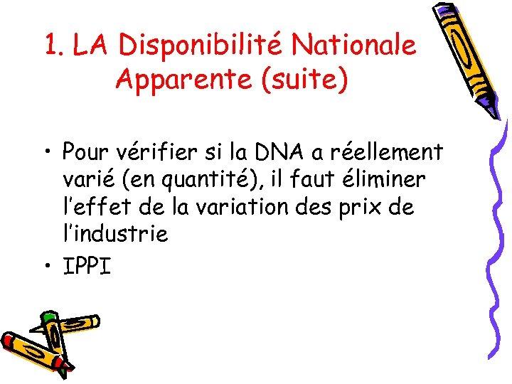 1. LA Disponibilité Nationale Apparente (suite) • Pour vérifier si la DNA a réellement