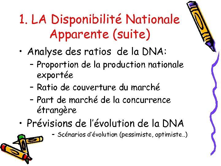 1. LA Disponibilité Nationale Apparente (suite) • Analyse des ratios de la DNA: –