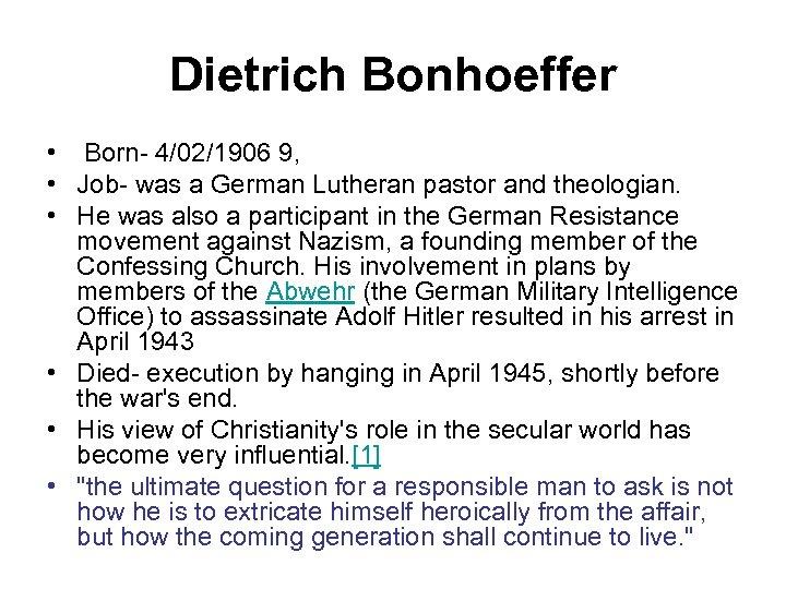 Dietrich Bonhoeffer • Born- 4/02/1906 9, • Job- was a German Lutheran pastor and