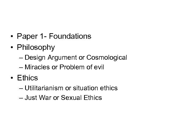• Paper 1 - Foundations • Philosophy – Design Argument or Cosmological –