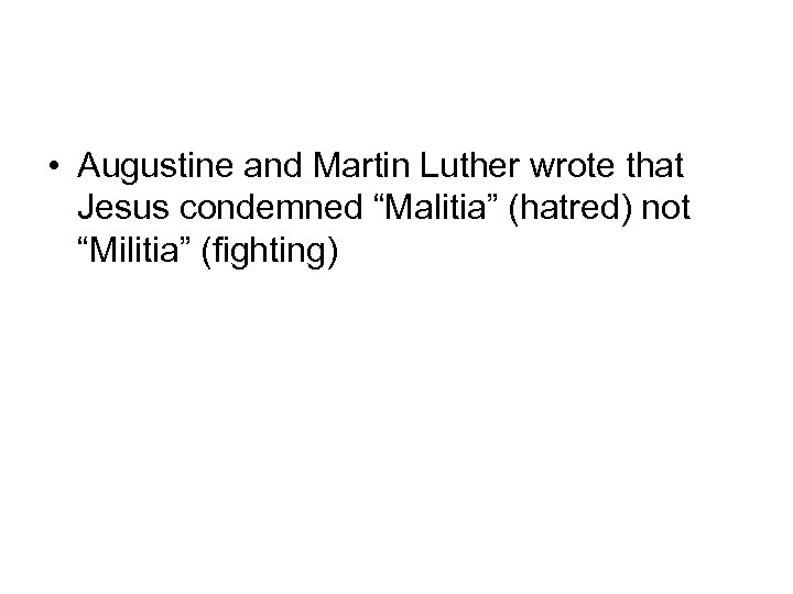 """• Augustine and Martin Luther wrote that Jesus condemned """"Malitia"""" (hatred) not """"Militia"""""""