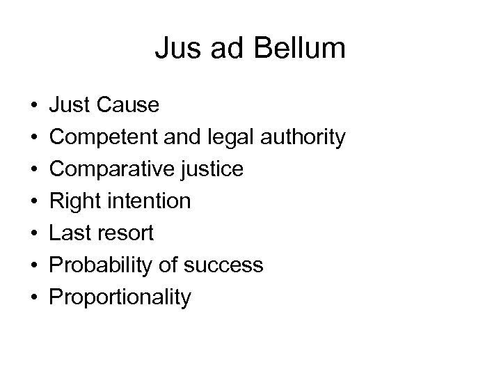 Jus ad Bellum • • Just Cause Competent and legal authority Comparative justice Right