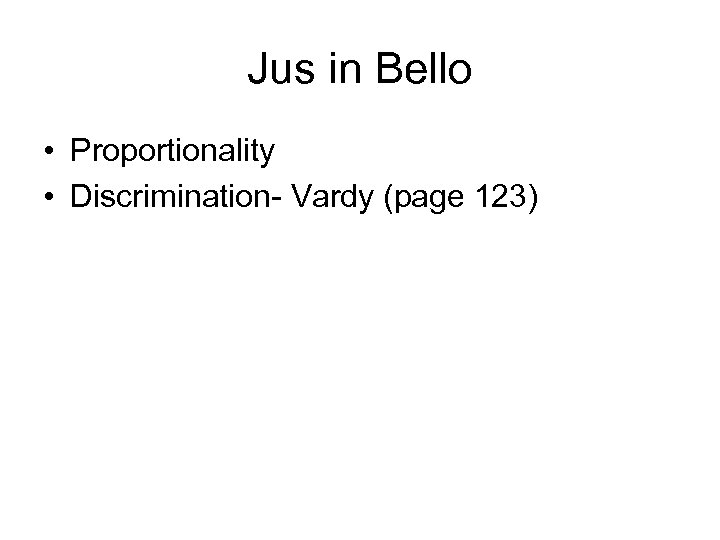 Jus in Bello • Proportionality • Discrimination- Vardy (page 123)