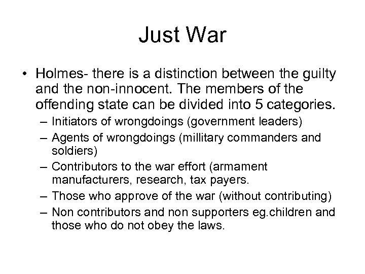 Just War • Holmes- there is a distinction between the guilty and the non-innocent.