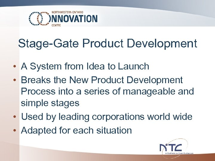 Stage-Gate Product Development • A System from Idea to Launch • Breaks the New