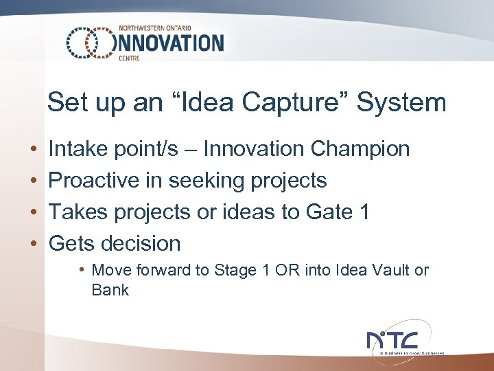 "Set up an ""Idea Capture"" System • • Intake point/s – Innovation Champion Proactive"