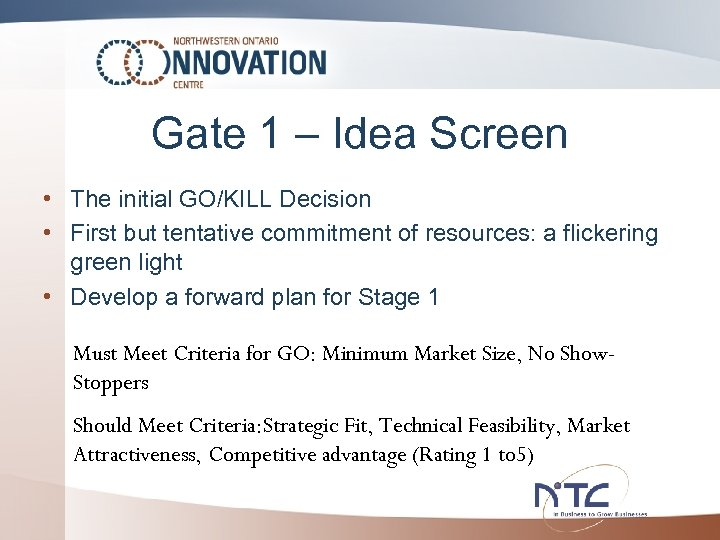 Gate 1 – Idea Screen • The initial GO/KILL Decision • First but tentative
