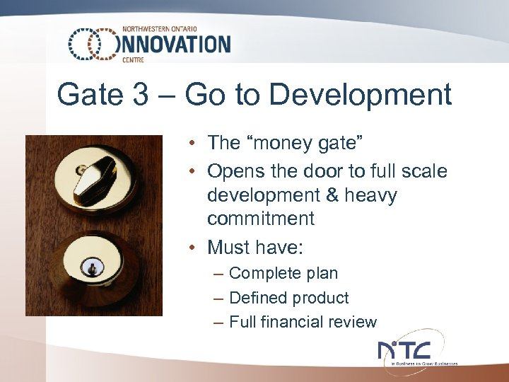 "Gate 3 – Go to Development • The ""money gate"" • Opens the door"