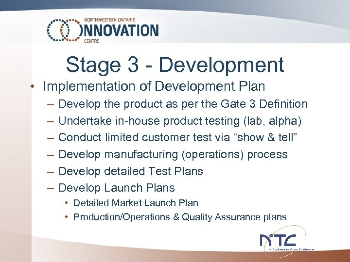 Stage 3 - Development • Implementation of Development Plan – – – Develop the