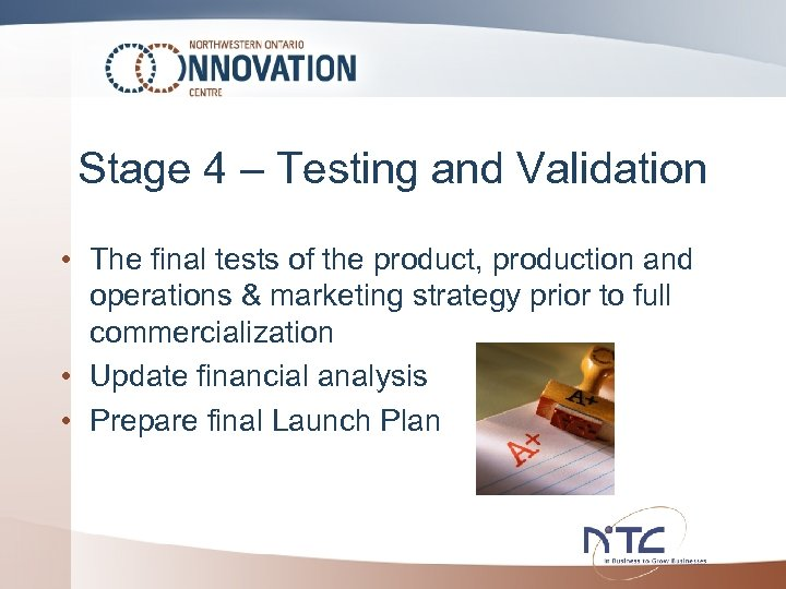 Stage 4 – Testing and Validation • The final tests of the product, production