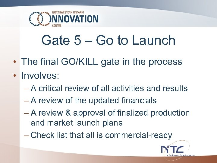 Gate 5 – Go to Launch • The final GO/KILL gate in the process
