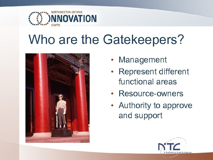 Who are the Gatekeepers? • Management • Represent different functional areas • Resource-owners •