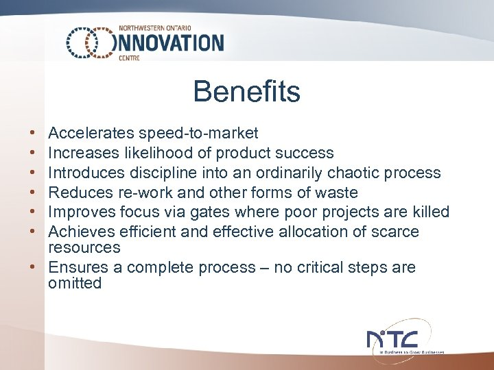 Benefits • • • Accelerates speed-to-market Increases likelihood of product success Introduces discipline into