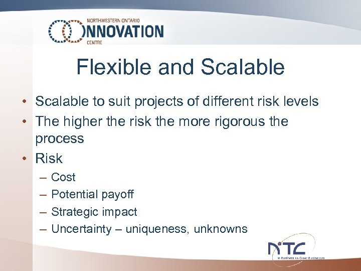Flexible and Scalable • Scalable to suit projects of different risk levels • The
