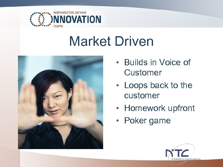 Market Driven • Builds in Voice of Customer • Loops back to the customer