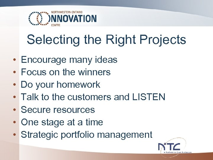 Selecting the Right Projects • • Encourage many ideas Focus on the winners Do