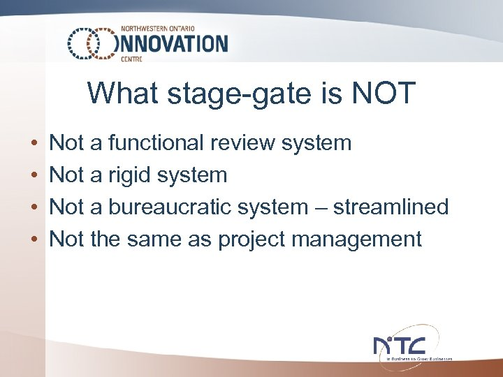 What stage-gate is NOT • • Not a functional review system Not a rigid