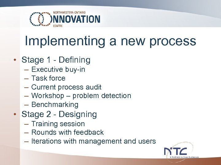 Implementing a new process • Stage 1 - Defining – – – Executive buy-in