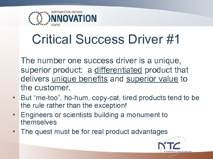 Critical Success Driver #1 The number one success driver is a unique, superior product: