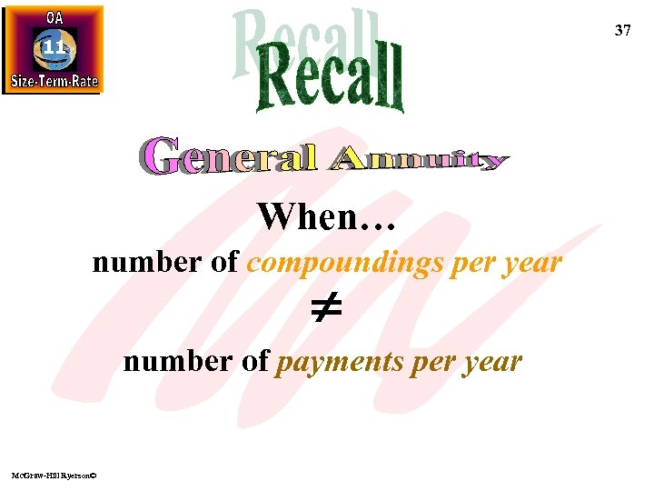 37 11 When… number of compoundings per year number of payments per year Mc.
