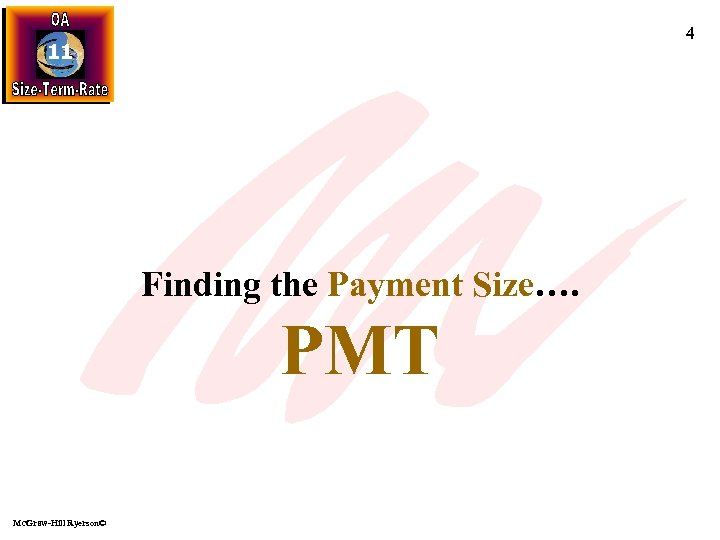 4 11 Finding the Payment Size…. PMT Mc. Graw-Hill Ryerson©