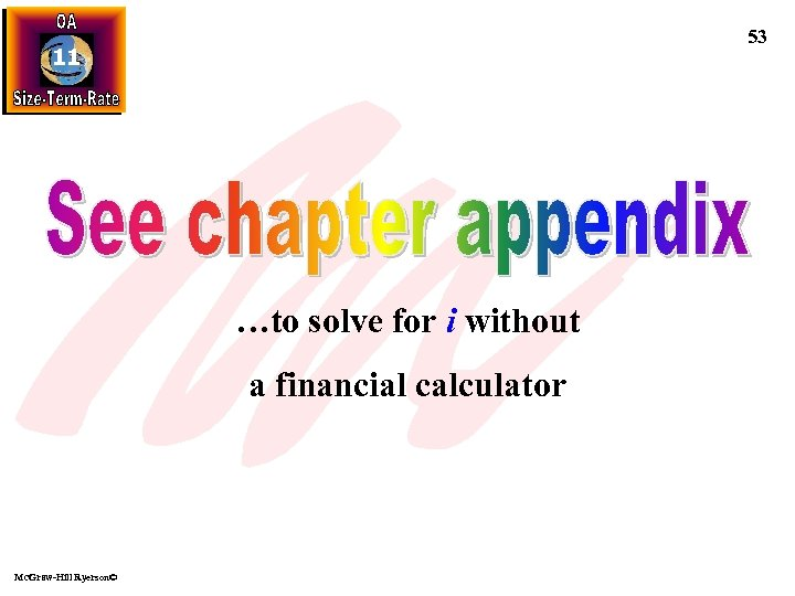 53 11 …to solve for i without a financial calculator Mc. Graw-Hill Ryerson©