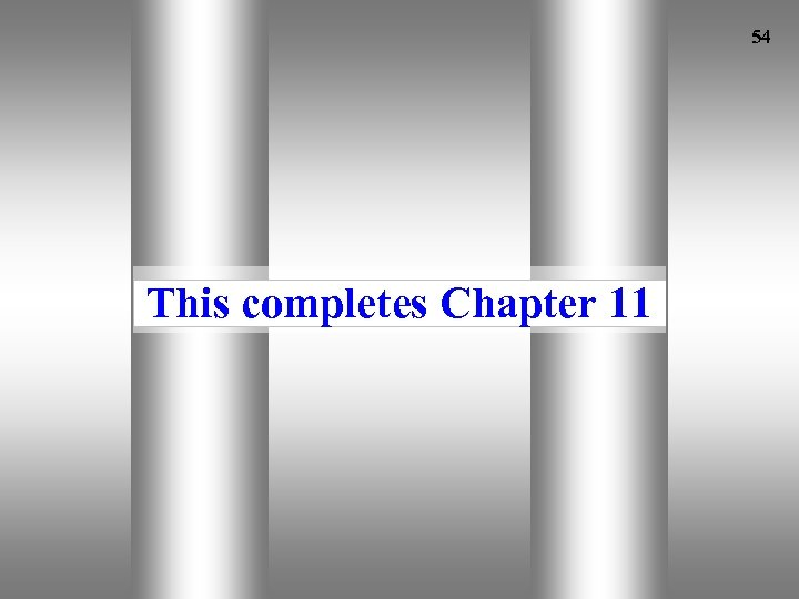 54 11 This completes Chapter 11 Mc. Graw-Hill Ryerson©