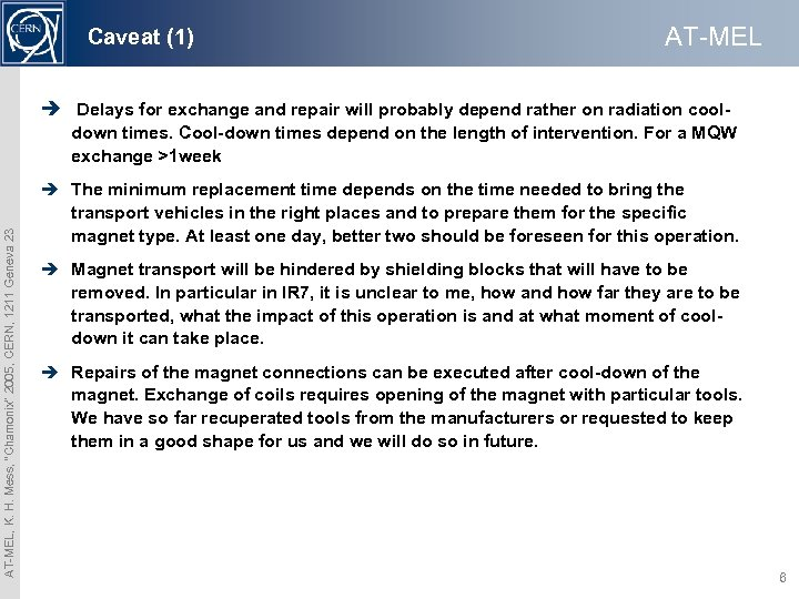 Caveat (1) AT-MEL è Delays for exchange and repair will probably depend rather on