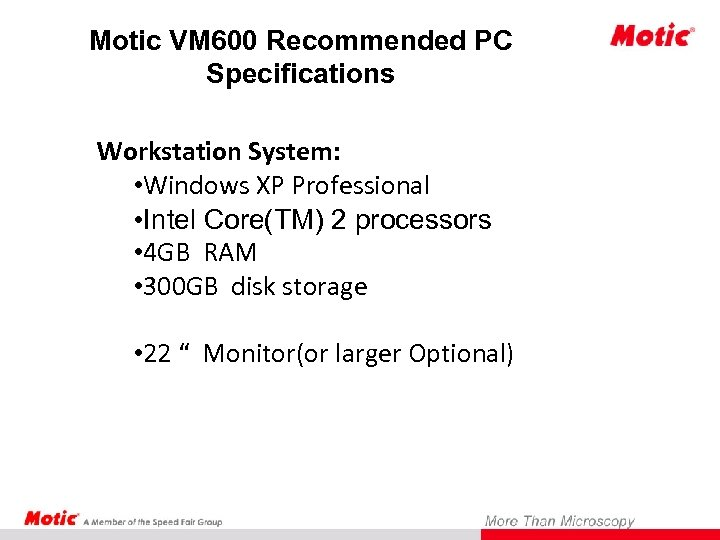Motic VM 600 Recommended PC Specifications Workstation System: • Windows XP Professional • Intel