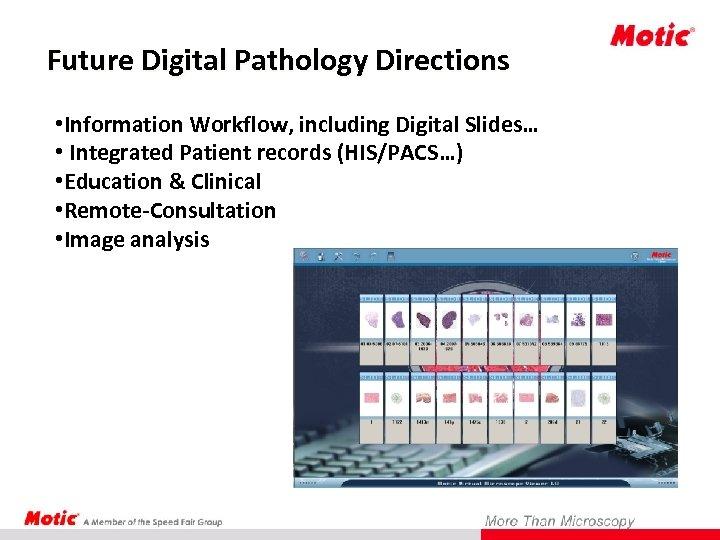 Future Digital Pathology Directions • Information Workflow, including Digital Slides… • Integrated Patient records