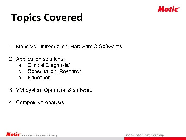 Topics Covered 1. Motic VM Introduction: Hardware & Softwares 2. Application solutions: a. Clinical