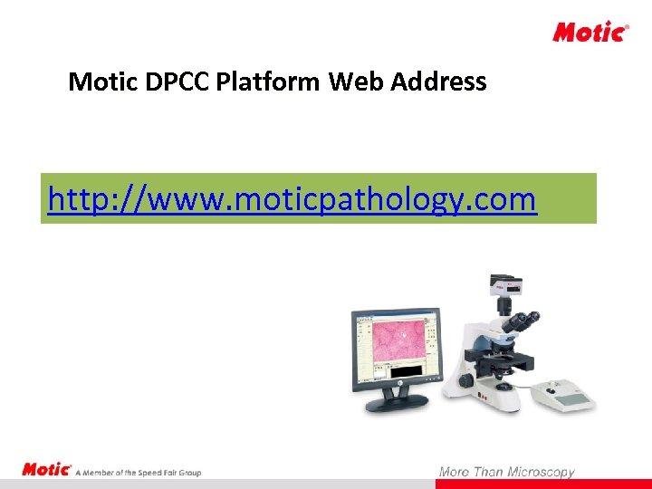 Motic DPCC Platform Web Address http: //www. moticpathology. com