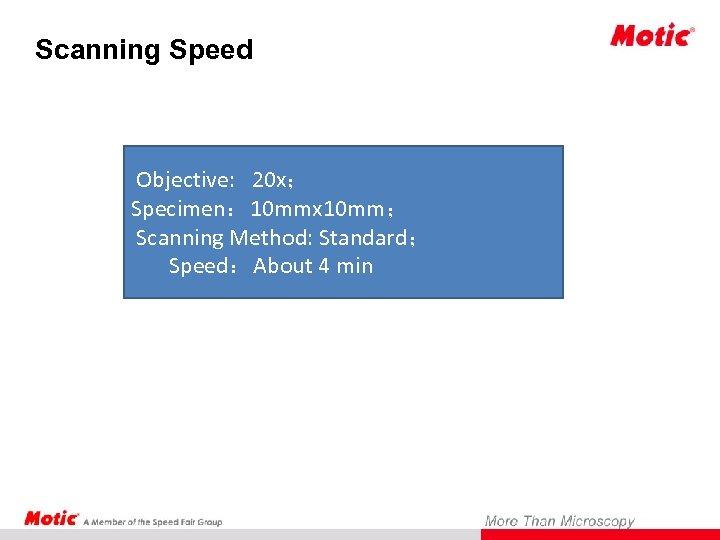 Scanning Speed Objective: 20 x; Specimen: 10 mmx 10 mm; Scanning Method: Standard; Speed:About