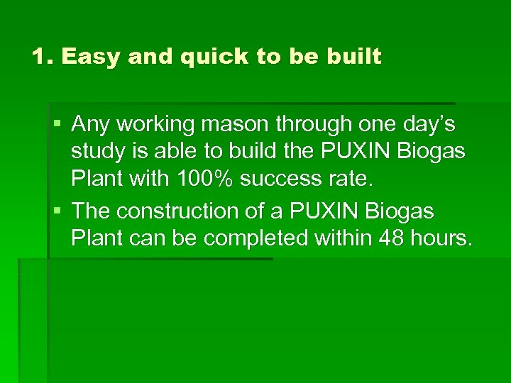1. Easy and quick to be built § Any working mason through one day's