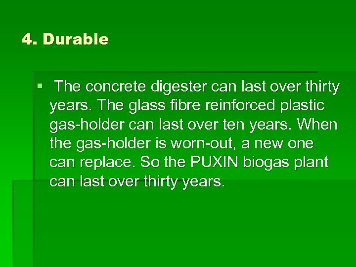 4. Durable § The concrete digester can last over thirty years. The glass fibre